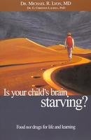 Image for Is Your Childs Brain Starving? Foods NOT Drugs for Life and Learning