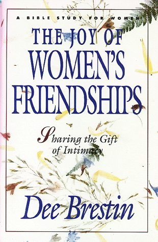 Image for The Joy of Women's Friendships: Sharing the Gift of Intimacy (A Bible Study for Women)