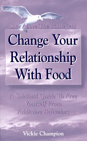 Image for Change Your Relationship with Food: Soar Above the Battlefield